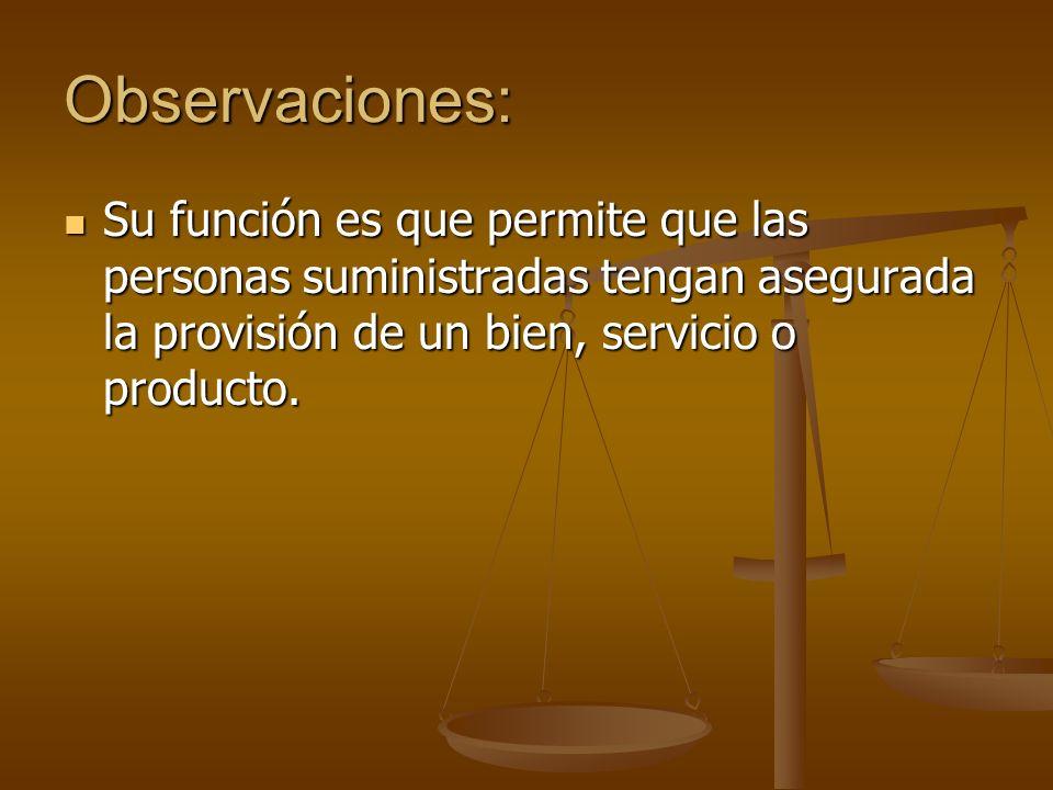 Observaciones: Su función es que permite que las personas suministradas tengan asegurada la provisión de un bien, servicio o producto. Su función es q