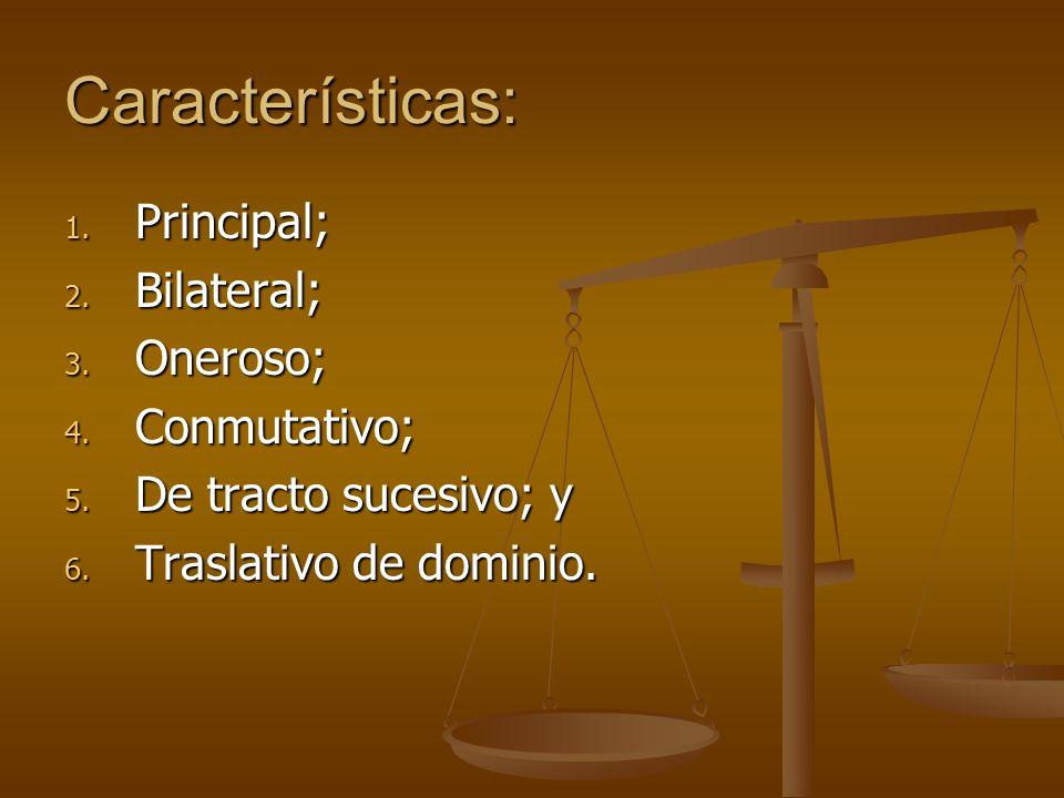 Características: 1. Principal; 2. Bilateral; 3. Oneroso; 4. Conmutativo; 5. De tracto sucesivo; y 6. Traslativo de dominio.