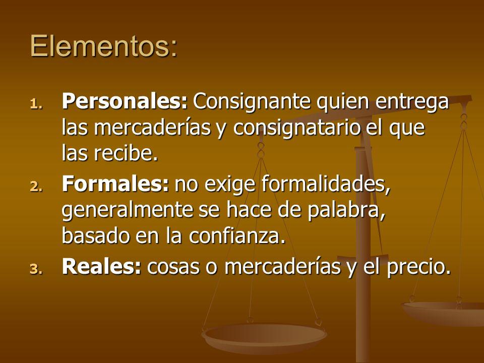 Elementos: 1. Personales: Consignante quien entrega las mercaderías y consignatario el que las recibe. 2. Formales: no exige formalidades, generalment