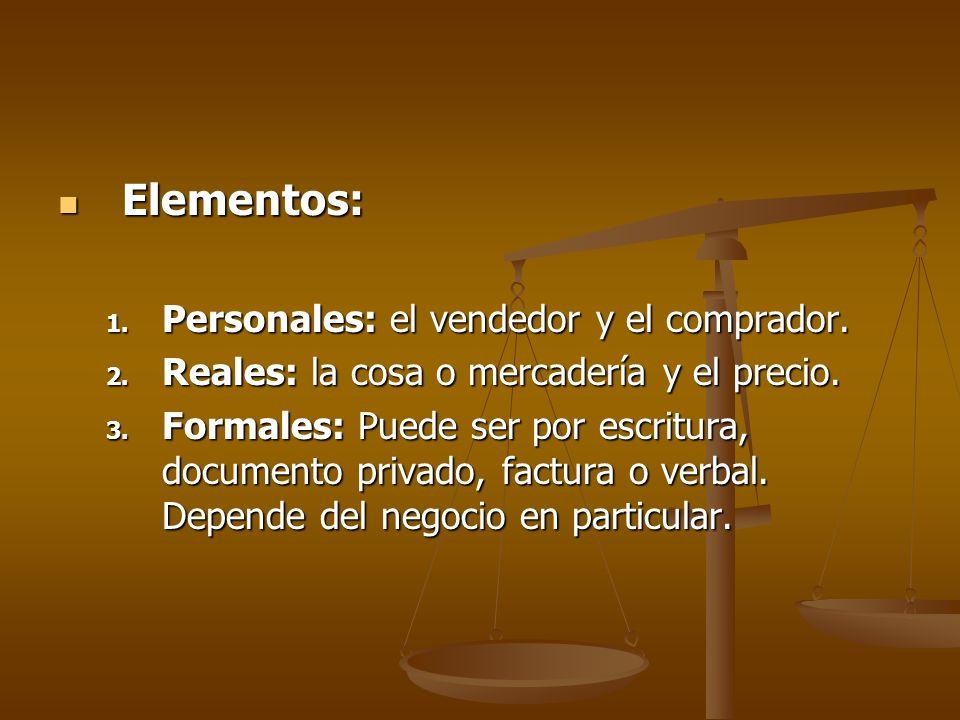 Elementos: Elementos: 1. Personales: el vendedor y el comprador. 2. Reales: la cosa o mercadería y el precio. 3. Formales: Puede ser por escritura, do