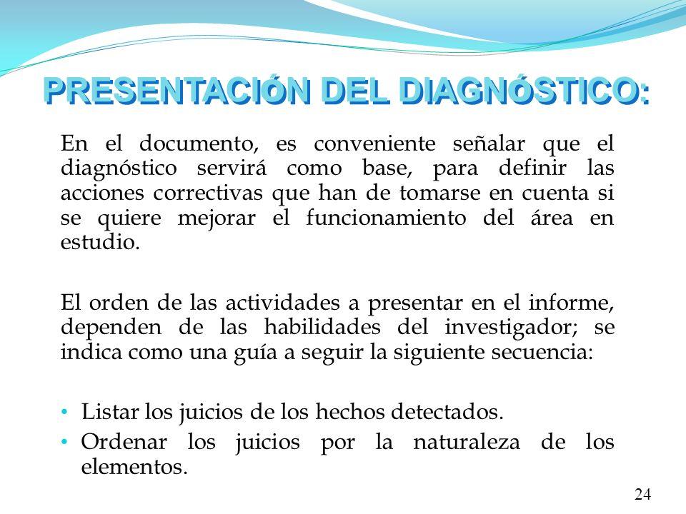 PRESENTACI Ó N DEL DIAGN Ó STICO: En el documento, es conveniente señalar que el diagnóstico servirá como base, para definir las acciones correctivas