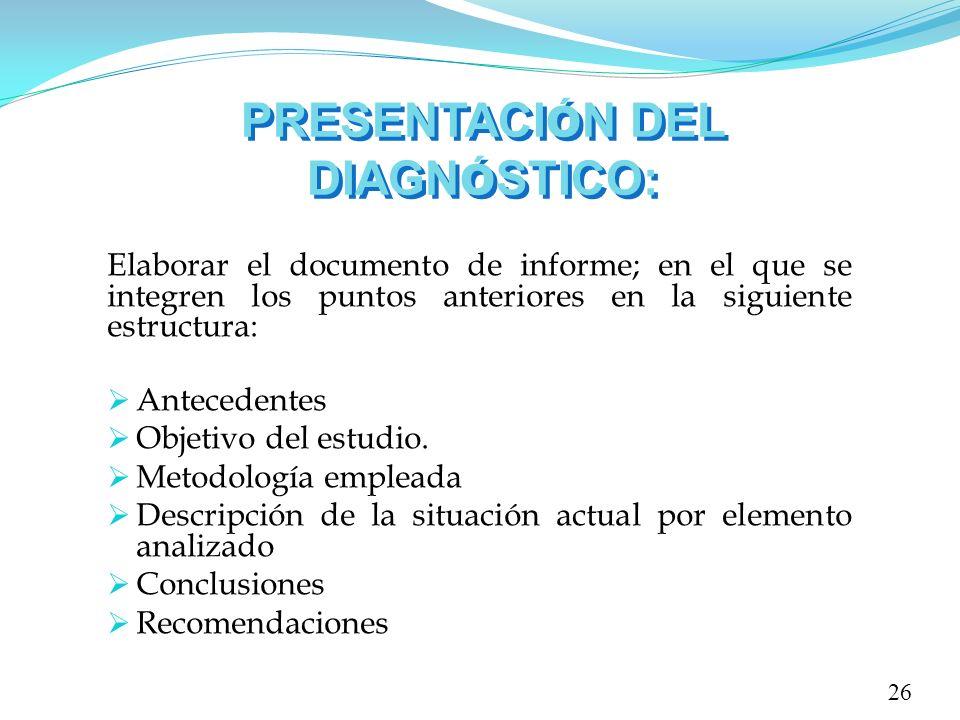 PRESENTACI Ó N DEL DIAGN Ó STICO: Elaborar el documento de informe; en el que se integren los puntos anteriores en la siguiente estructura: Antecedent