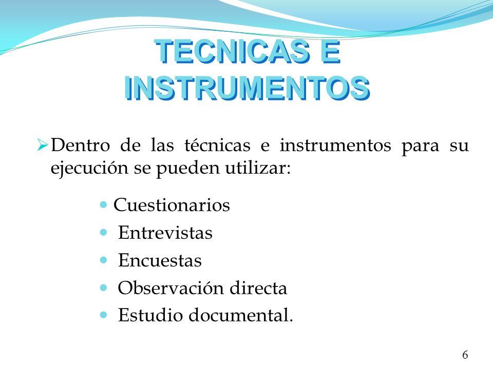 TECNICAS E INSTRUMENTOS Dentro de las técnicas e instrumentos para su ejecución se pueden utilizar: Cuestionarios Entrevistas Encuestas Observación di