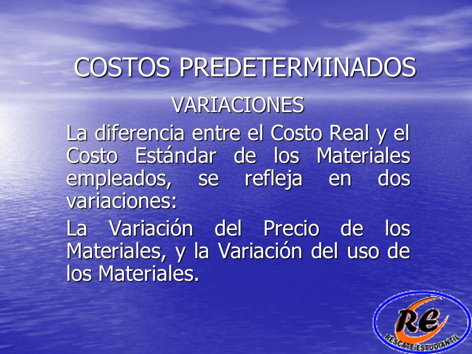 COSTOS PREDETERMINADOS VARIACIONES La diferencia entre el Costo Real y el Costo Estándar de los Materiales empleados, se refleja en dos variaciones: L