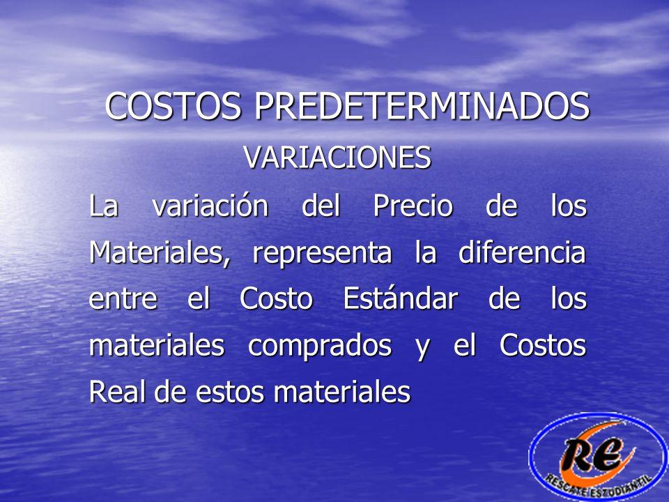 COSTOS PREDETERMINADOS VARIACIONES La variación del Precio de los Materiales, representa la diferencia entre el Costo Estándar de los materiales compr