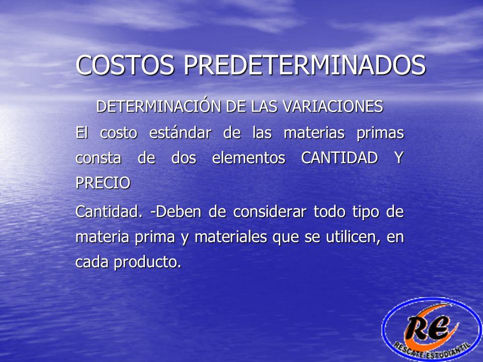 COSTOS PREDETERMINADOS DETERMINACIÓN DE LAS VARIACIONES El costo estándar de las materias primas consta de dos elementos CANTIDAD Y PRECIO Cantidad. -