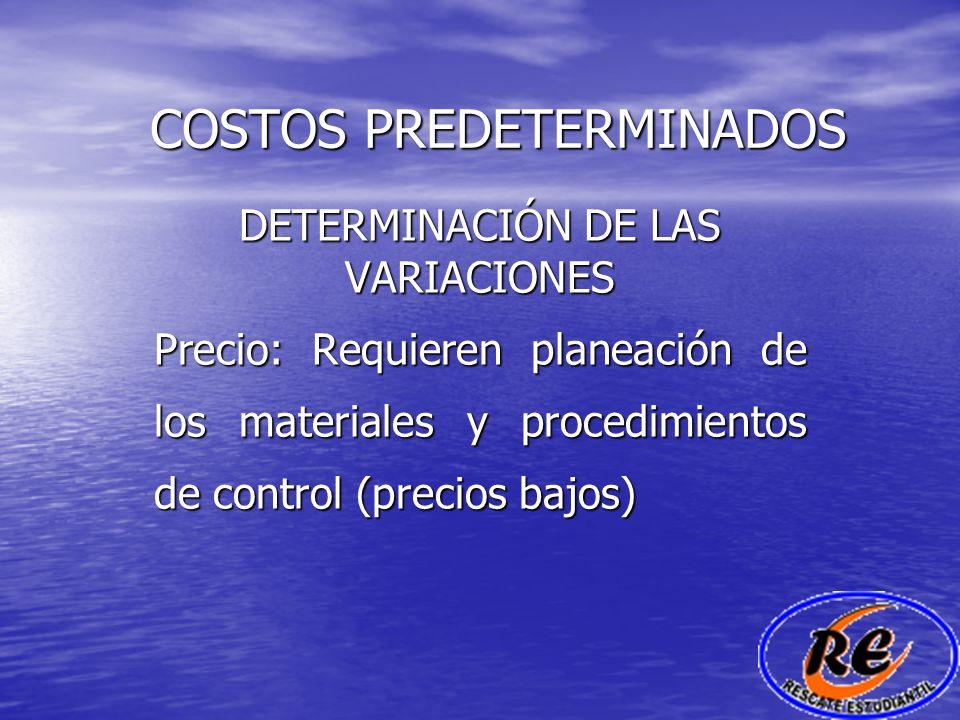 COSTOS PREDETERMINADOS DETERMINACIÓN DE LAS VARIACIONES Precio: Requieren planeación de los materiales y procedimientos de control (precios bajos)