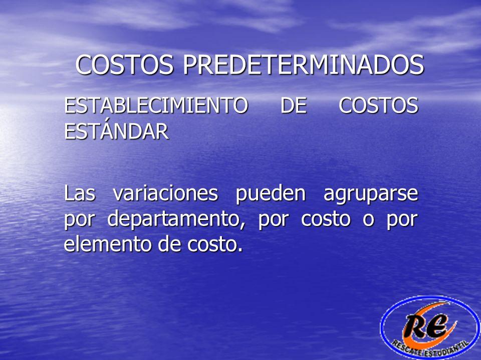 COSTOS PREDETERMINADOS ESTABLECIMIENTO DE COSTOS ESTÁNDAR Las variaciones pueden agruparse por departamento, por costo o por elemento de costo.