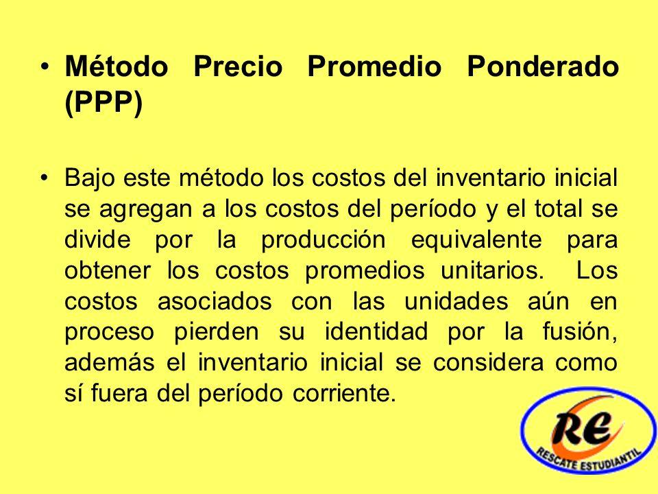 Método Precio Promedio Ponderado (PPP) Bajo este método los costos del inventario inicial se agregan a los costos del período y el total se divide por