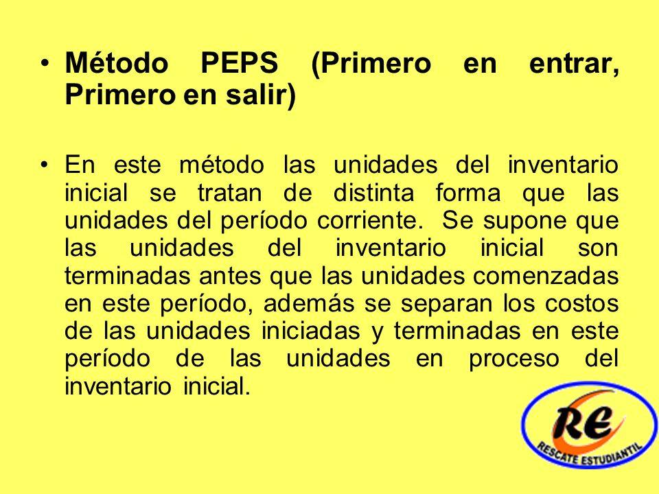 Método PEPS (Primero en entrar, Primero en salir) En este método las unidades del inventario inicial se tratan de distinta forma que las unidades del