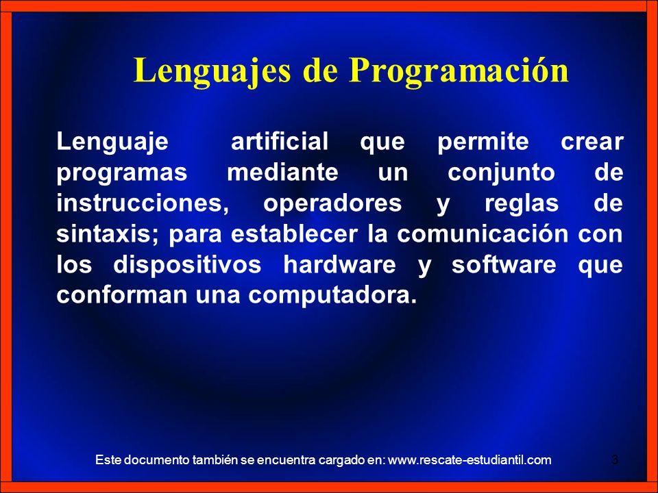 Lenguajes de Programación Lenguaje artificial que permite crear programas mediante un conjunto de instrucciones, operadores y reglas de sintaxis; para