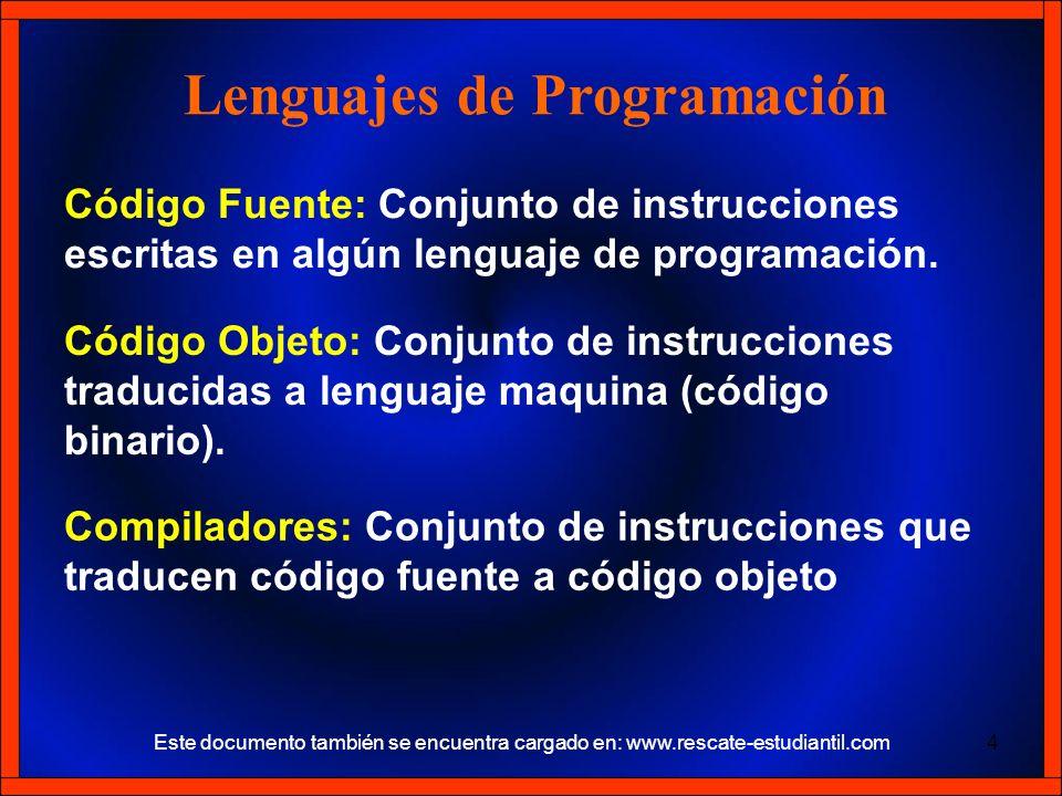 Código Fuente: Conjunto de instrucciones escritas en algún lenguaje de programación. Lenguajes de Programación Código Objeto: Conjunto de instruccione