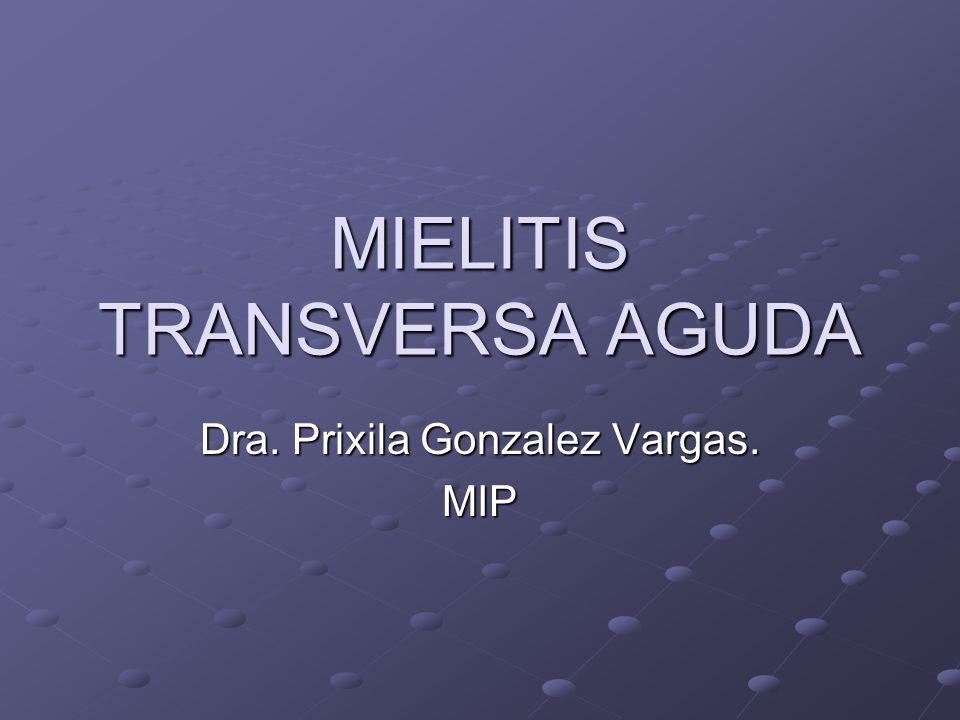 MIELITIS TRANSVERSA AGUDA Dra. Prixila Gonzalez Vargas. MIP