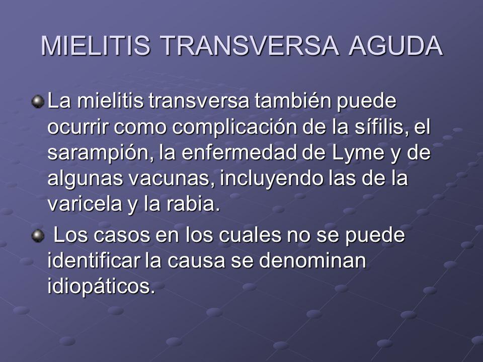 MIELITIS TRANSVERSA AGUDA La mielitis transversa también puede ocurrir como complicación de la sífilis, el sarampión, la enfermedad de Lyme y de algun