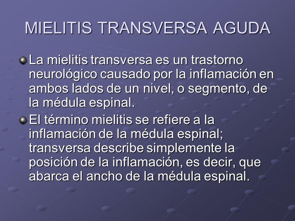 MIELITIS TRANSVERSA AGUDA La mielitis transversa es un trastorno neurológico causado por la inflamación en ambos lados de un nivel, o segmento, de la