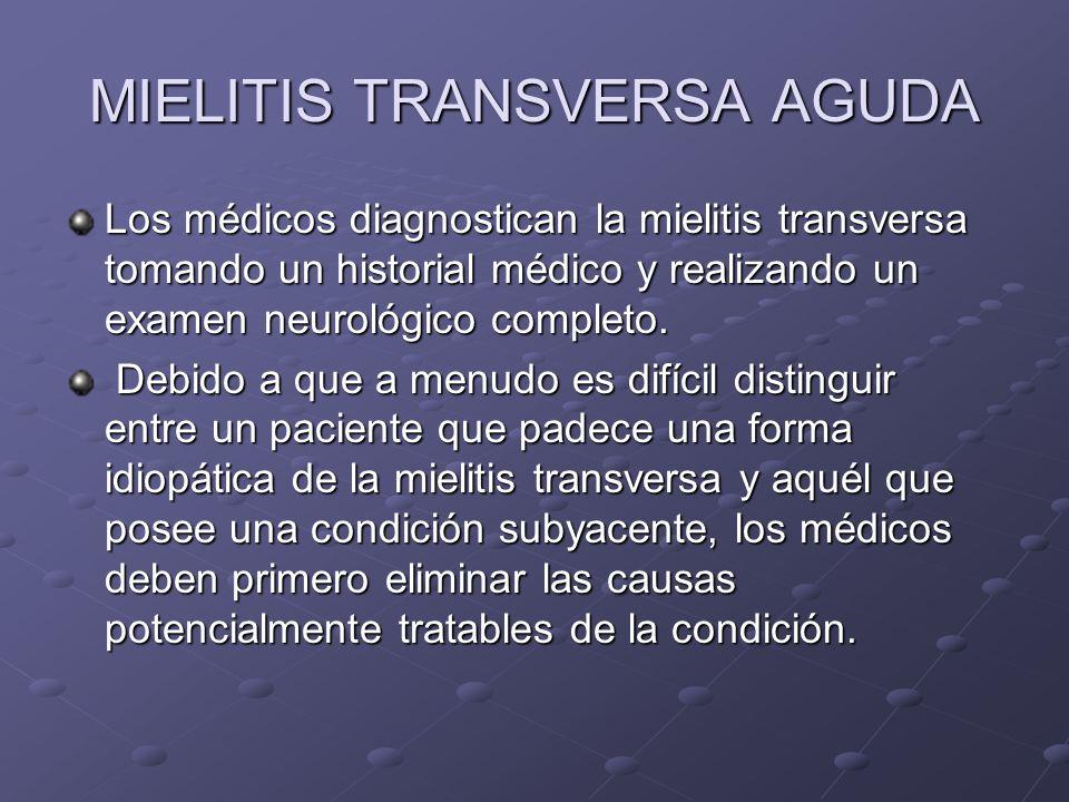 MIELITIS TRANSVERSA AGUDA Los médicos diagnostican la mielitis transversa tomando un historial médico y realizando un examen neurológico completo. Deb