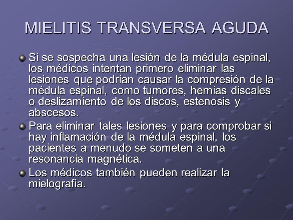 MIELITIS TRANSVERSA AGUDA Si se sospecha una lesión de la médula espinal, los médicos intentan primero eliminar las lesiones que podrían causar la com