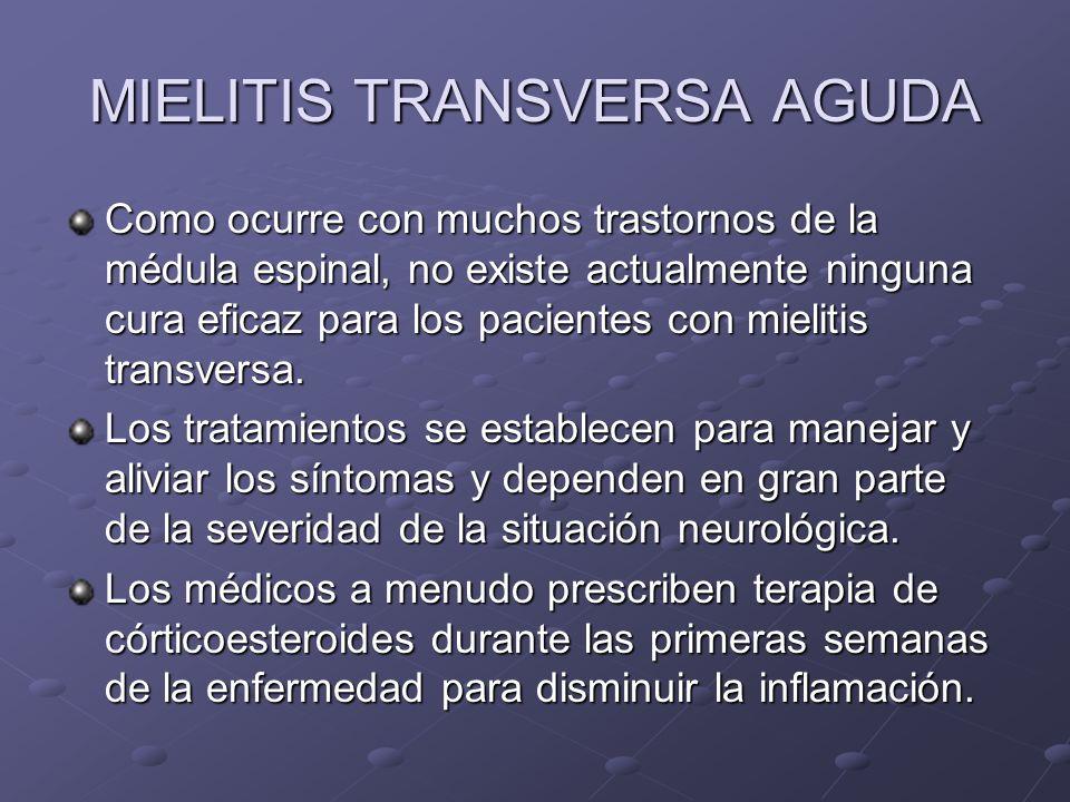 MIELITIS TRANSVERSA AGUDA Como ocurre con muchos trastornos de la médula espinal, no existe actualmente ninguna cura eficaz para los pacientes con mie