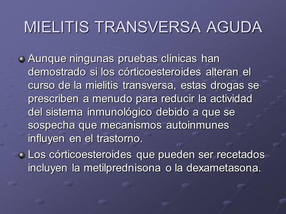 MIELITIS TRANSVERSA AGUDA Aunque ningunas pruebas clínicas han demostrado si los córticoesteroides alteran el curso de la mielitis transversa, estas d