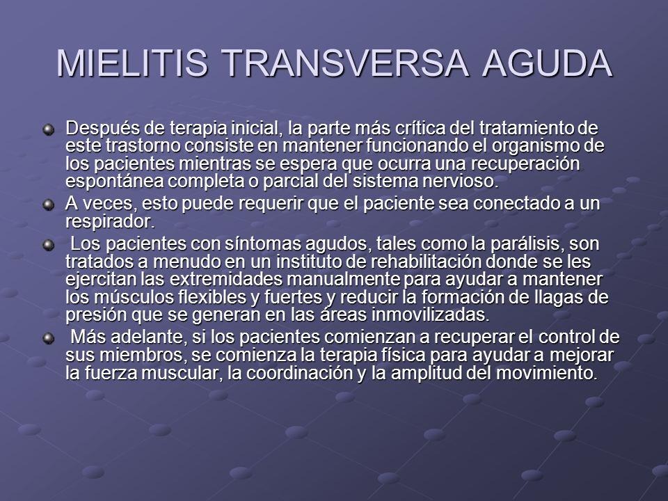 MIELITIS TRANSVERSA AGUDA Después de terapia inicial, la parte más crítica del tratamiento de este trastorno consiste en mantener funcionando el organ