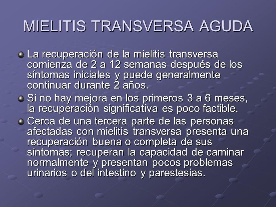 MIELITIS TRANSVERSA AGUDA La recuperación de la mielitis transversa comienza de 2 a 12 semanas después de los síntomas iniciales y puede generalmente