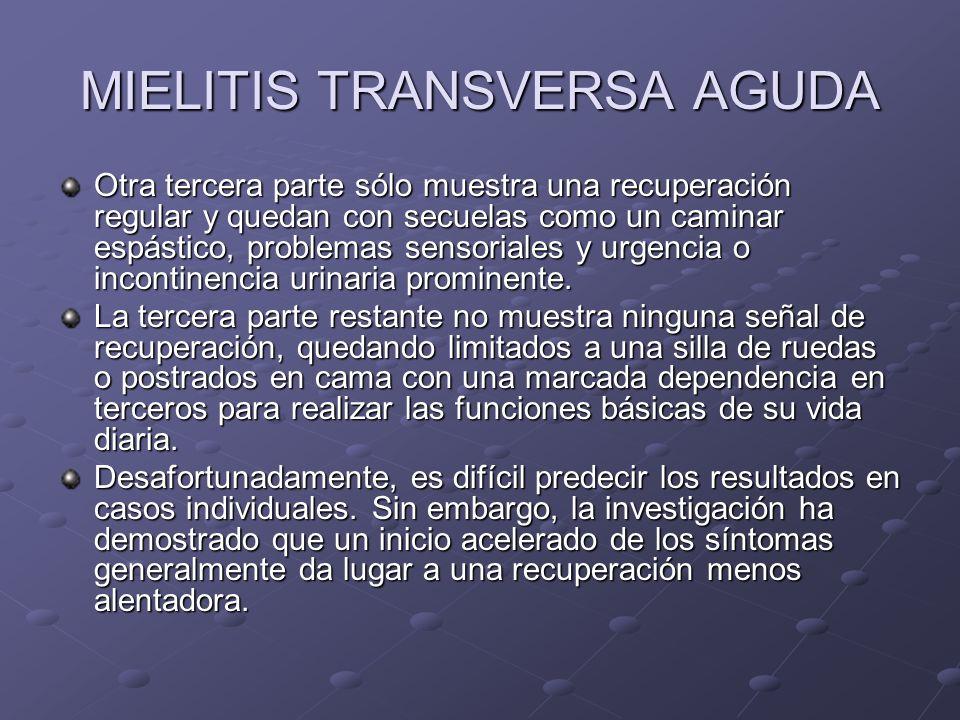 MIELITIS TRANSVERSA AGUDA Otra tercera parte sólo muestra una recuperación regular y quedan con secuelas como un caminar espástico, problemas sensoria