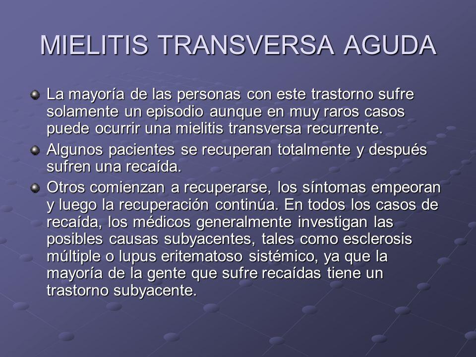 MIELITIS TRANSVERSA AGUDA La mayoría de las personas con este trastorno sufre solamente un episodio aunque en muy raros casos puede ocurrir una mielit