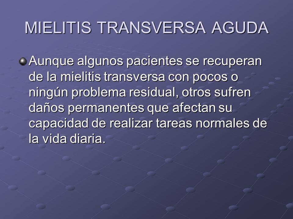 MIELITIS TRANSVERSA AGUDA Aunque algunos pacientes se recuperan de la mielitis transversa con pocos o ningún problema residual, otros sufren daños per