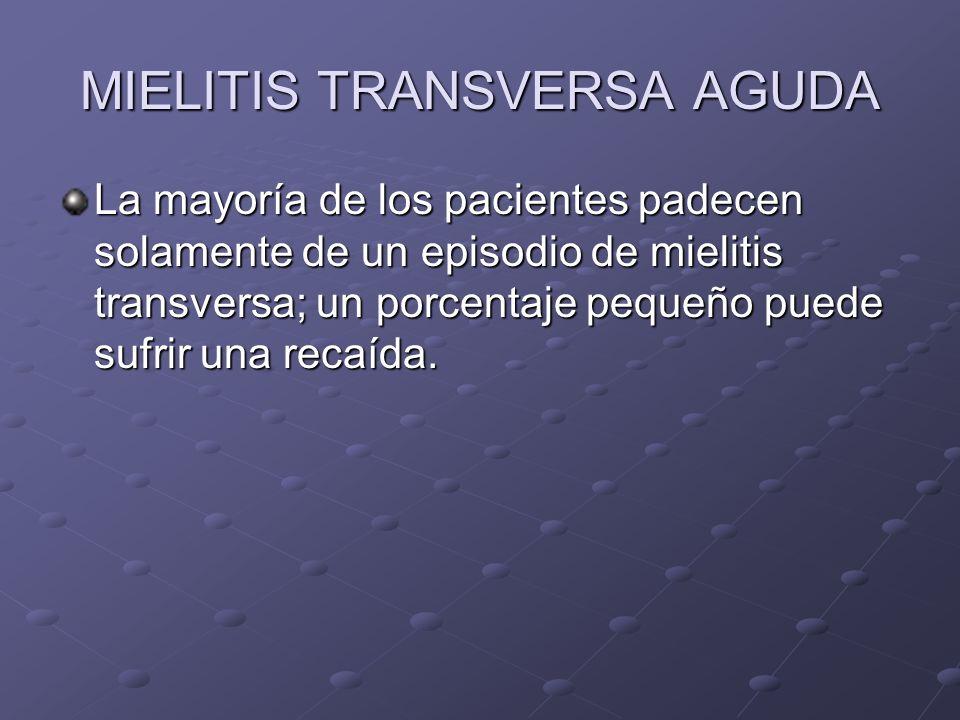 MIELITIS TRANSVERSA AGUDA La mayoría de los pacientes padecen solamente de un episodio de mielitis transversa; un porcentaje pequeño puede sufrir una