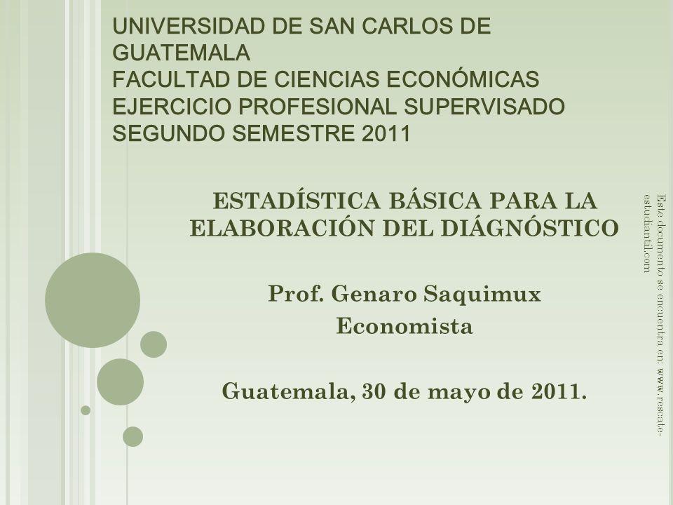 UNIVERSIDAD DE SAN CARLOS DE GUATEMALA FACULTAD DE CIENCIAS ECONÓMICAS EJERCICIO PROFESIONAL SUPERVISADO SEGUNDO SEMESTRE 2011 ESTADÍSTICA BÁSICA PARA