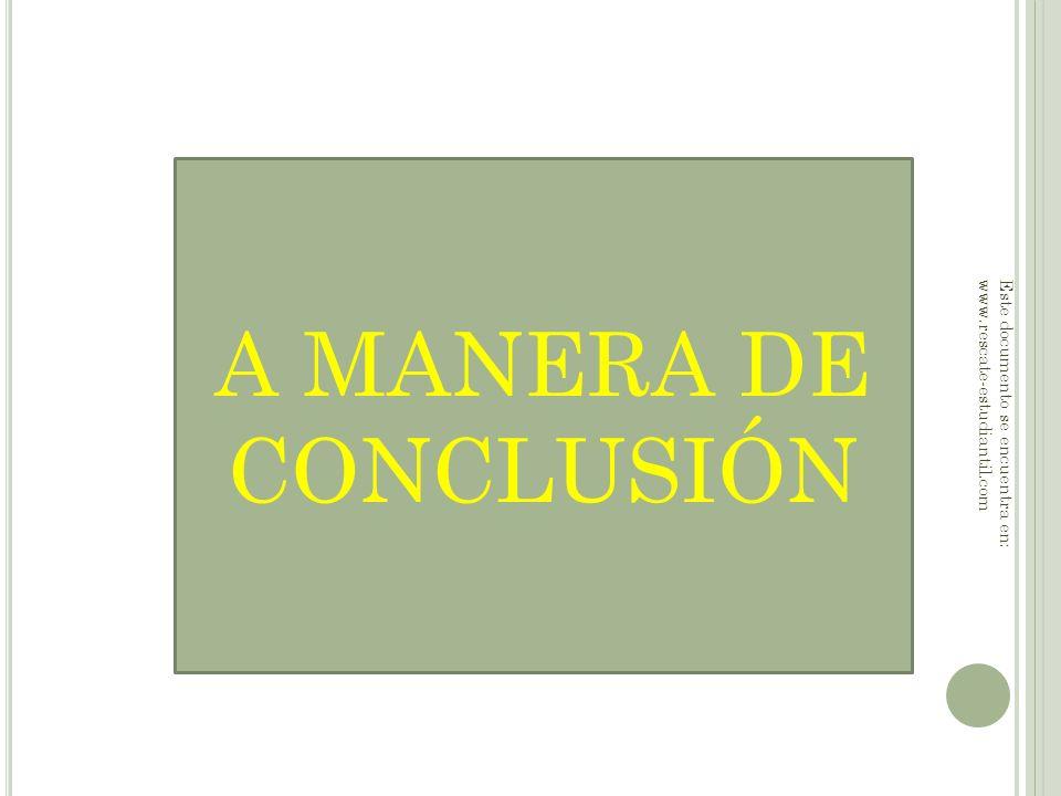 A MANERA DE CONCLUSIÓN Este documento se encuentra en: www.rescate-estudiantil.com