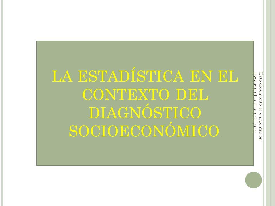 LA ESTADÍSTICA EN EL CONTEXTO DEL DIAGNÓSTICO SOCIOECONÓMICO. Este documento se encuentra en: www.rescate-estudiantil.com