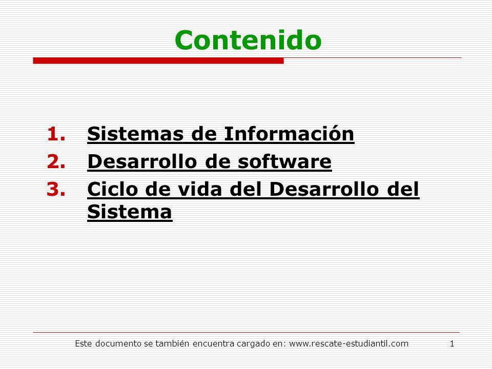 Contenido 1.Sistemas de Información 2.Desarrollo de software 3.Ciclo de vida del Desarrollo del Sistema 1Este documento se también encuentra cargado e