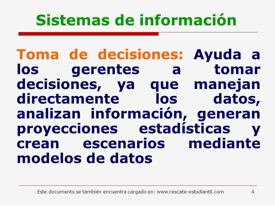 Sistemas de información Toma de decisiones: Ayuda a los gerentes a tomar decisiones, ya que manejan directamente los datos, analizan información, gene