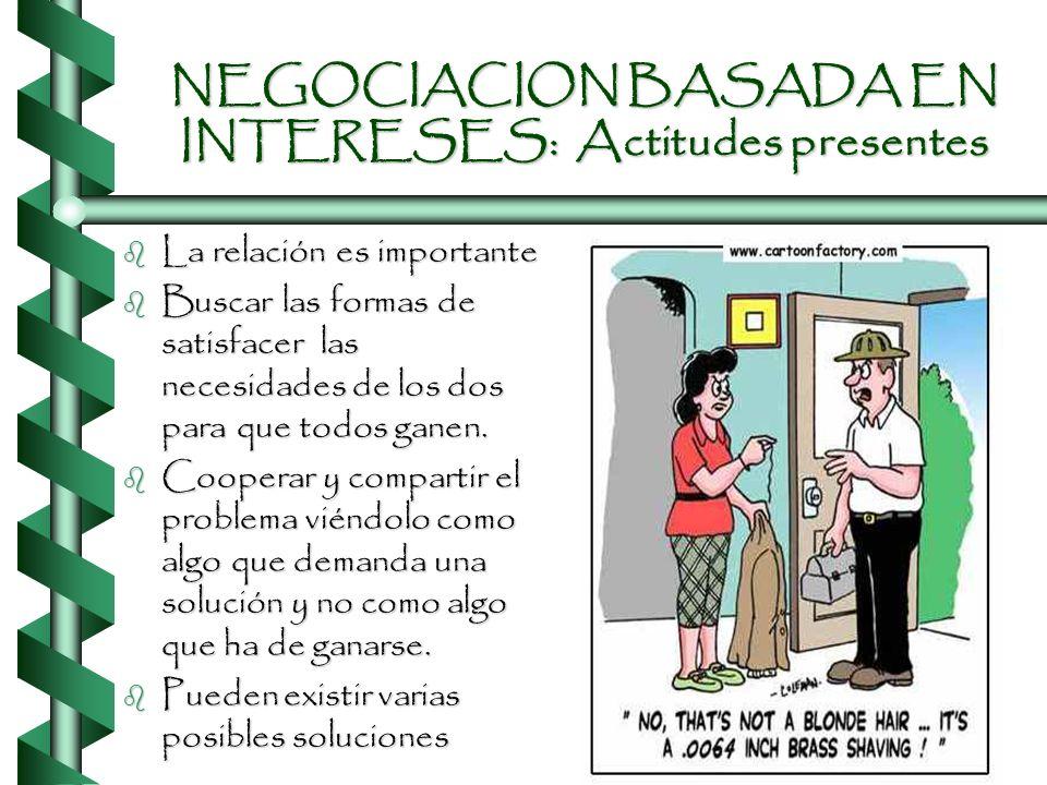 NEGOCIACION BASADA EN INTERESES b Una forma de negociar que parte de la importancia de la relación. En vez de arrancar hablando sobre soluciones, las