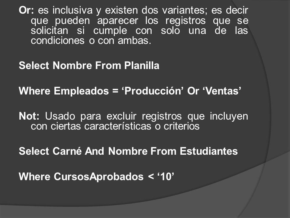Or: es inclusiva y existen dos variantes; es decir que pueden aparecer los registros que se solicitan si cumple con solo una de las condiciones o con