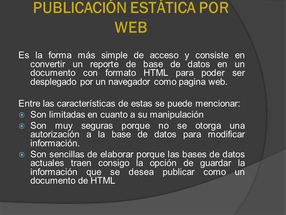 PUBLICACIÓN ESTÁTICA POR WEB Es la forma más simple de acceso y consiste en convertir un reporte de base de datos en un documento con formato HTML par