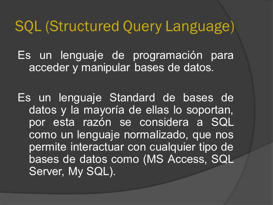 SQL (Structured Query Language) Es un lenguaje de programación para acceder y manipular bases de datos. Es un lenguaje Standard de bases de datos y la