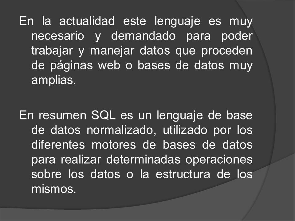 En la actualidad este lenguaje es muy necesario y demandado para poder trabajar y manejar datos que proceden de páginas web o bases de datos muy ampli
