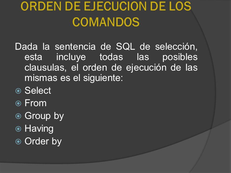 ORDEN DE EJECUCION DE LOS COMANDOS Dada la sentencia de SQL de selección, esta incluye todas las posibles clausulas, el orden de ejecución de las mism