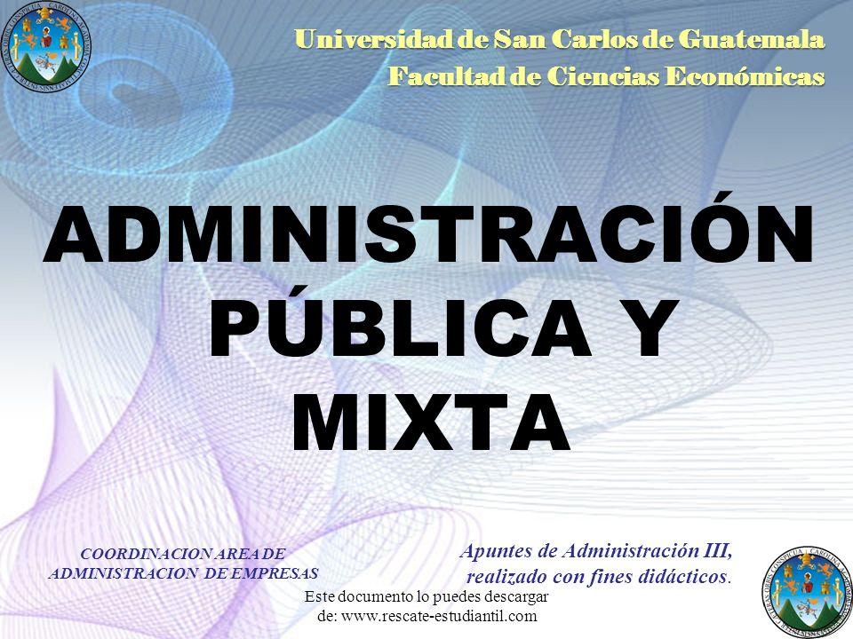 ADMINISTRACIÓN PÚBLICA Y MIXTA Universidad de San Carlos de Guatemala Facultad de Ciencias Económicas Apuntes de Administración III, realizado con fin