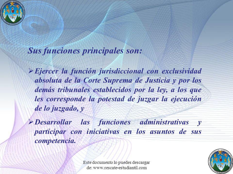 Sus funciones principales son: Ejercer la función jurisdiccional con exclusividad absoluta de la Corte Suprema de Justicia y por los demás tribunales