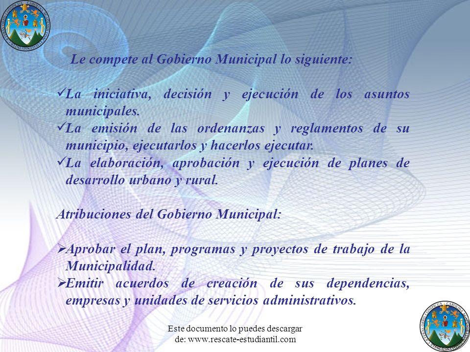 Le compete al Gobierno Municipal lo siguiente: La iniciativa, decisión y ejecución de los asuntos municipales. La emisión de las ordenanzas y reglamen