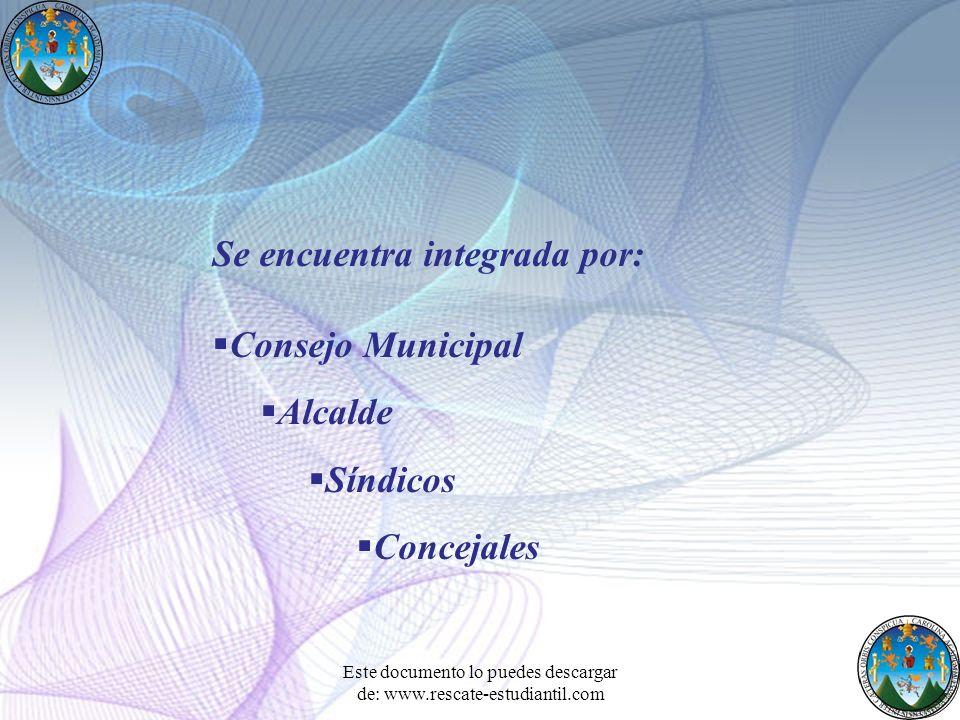 Se encuentra integrada por: Consejo Municipal Alcalde Síndicos Concejales Este documento lo puedes descargar de: www.rescate-estudiantil.com