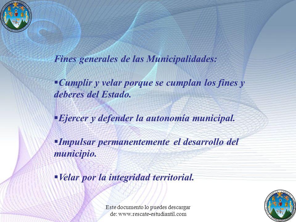 Fines generales de las Municipalidades: Cumplir y velar porque se cumplan los fines y deberes del Estado. Ejercer y defender la autonomía municipal. I