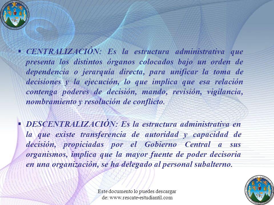CENTRALIZACIÓN: Es la estructura administrativa que presenta los distintos órganos colocados bajo un orden de dependencia o jerarquía directa, para un