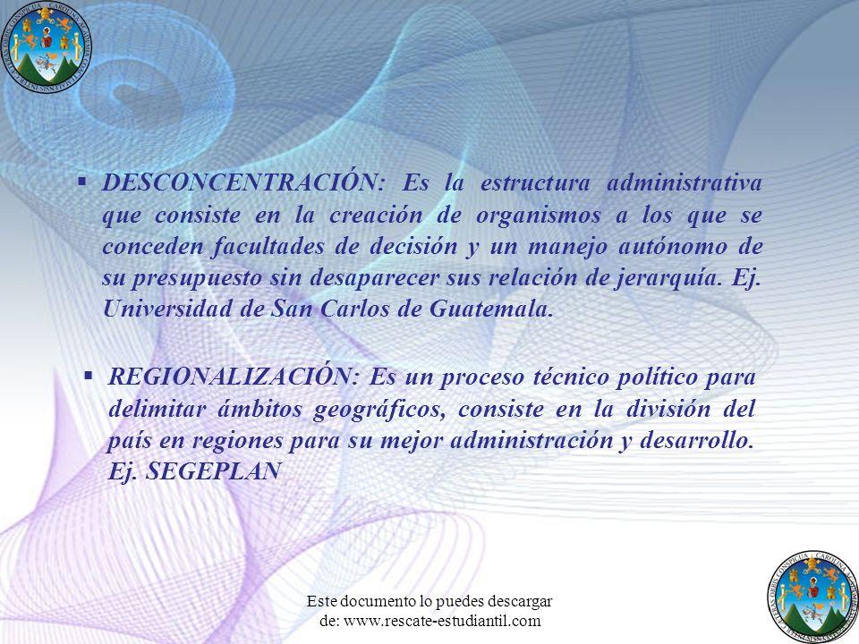 DESCONCENTRACIÓN: Es la estructura administrativa que consiste en la creación de organismos a los que se conceden facultades de decisión y un manejo a