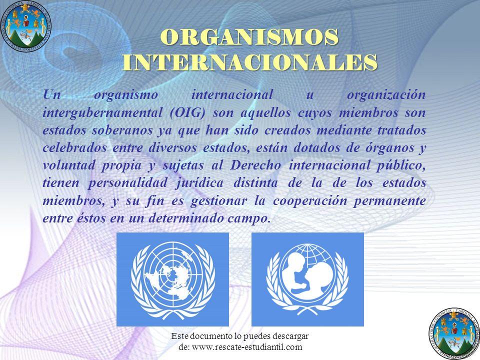 ORGANISMOS INTERNACIONALES Un organismo internacional u organización intergubernamental (OIG) son aquellos cuyos miembros son estados soberanos ya que