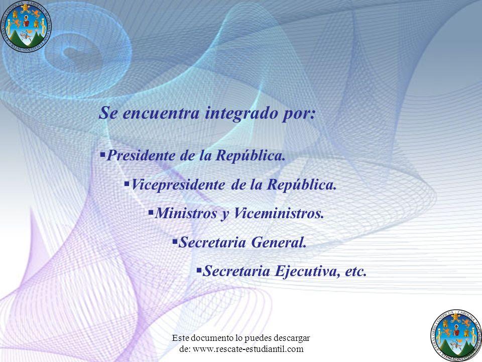 Se encuentra integrado por: Presidente de la República. Vicepresidente de la República. Ministros y Viceministros. Secretaria General. Secretaria Ejec
