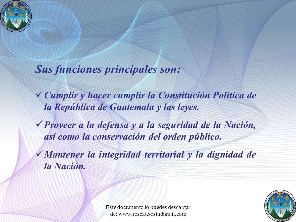Sus funciones principales son: Cumplir y hacer cumplir la Constitución Política de la República de Guatemala y las leyes. Proveer a la defensa y a la